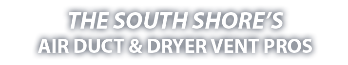 South Shore's Air Duct & Dryer Vent Pros